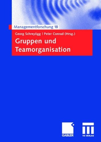 Download Gruppen und Teamorganisation (Managementforschung) (German Edition) PDF