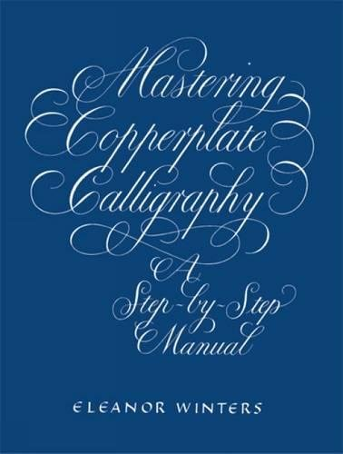(Mastering Copperplate Calligraphy: A Step-by-Step Manual (Lettering, Calligraphy,)