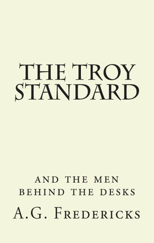 The Troy Standard: And the Men Behind the Desks