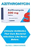 Azithromycin: Ultimate Antibiotics That Cure Bacterial Infections Like Never Before.