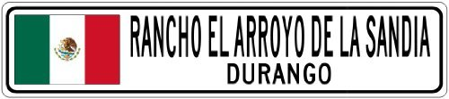 Custom Street SignRANCHO EL ARROYO DE LA SANDIA, DURANGO - Mexico Flag City Sign - 3x18 Inches Aluminum Metal Sign