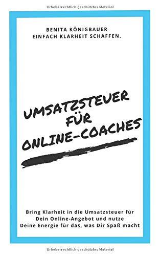 Umsatzsteuer für Online-Coaches: Bring Klarheit in die Umsatzsteuer für Dein Online-Angebot und nutze Deine Energie für das, was Dir Spaß macht
