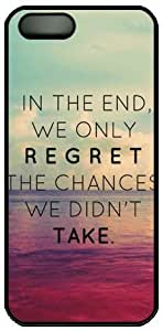 In The End We Only Regret The Chance We Didn't Take Quote Hard Back Cover Case For Iphone 5 5S