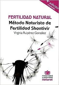 Fertilidad Natural (4ªed Ampliada). Método Naturista De Fertilidad Shantivir por Virginia Ruipérez González