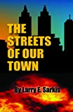 The Street of Our Town, Larry E. Sarkis, 1450781985