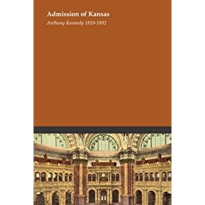 Admission of Kansas Anthony Kennedy 1810-1892