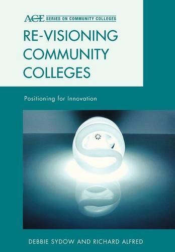 Re-visioning Community Colleges: Positioning for Innovation (ACE Series on Community Colleges)