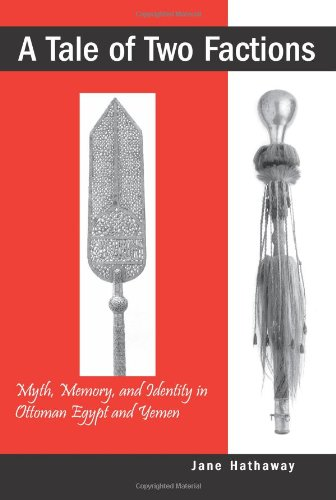 A Tale of Two Factions: Myth, Memory, and Identity in Ottoman Egypt and Yemen (Suny Series in the Social and Economic History of the Middle East)