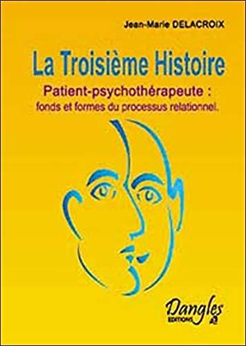 La Troisième Histoire : Patient-psychothérapeute : Fonds et formes du processus relationnel Broché – 2 janvier 2006 Jean-Marie Delacroix Jean-Yves Levental Dangles 2703306385