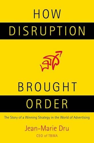 How Disruption Brought Order: The Story of a Winning Strategy in the World of Advertising
