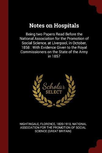 Download Notes on Hospitals: Being two Papers Read Before the National Association for the Promotion of Social Science, at Liverpool, in October, 1858 : With ... on the State of the Army in 1857 pdf