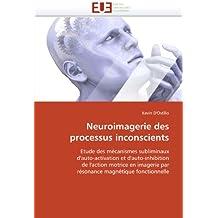 Neuroimagerie des processus inconscients: Etude des mécanismes subliminaux d'auto-activation et d'auto-inhibition de l'action motrice en imagerie par résonance magnétique fonctionnelle