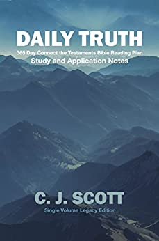 Daily Truth: Study and Application Notes for the 365 Day Connect the Testaments Bible Reading Plan by [Scott, C. J.]