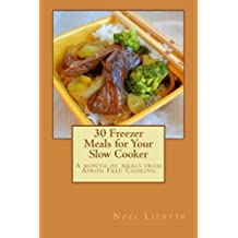 30 Freezer Meals for Your Slow Cooker: A month of meals from Apron Free Cooking