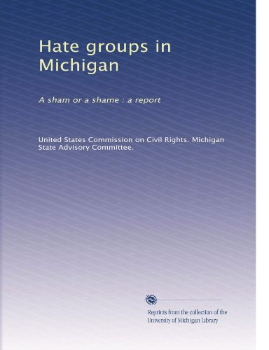 - Hate groups in Michigan: A sham or a shame : a report