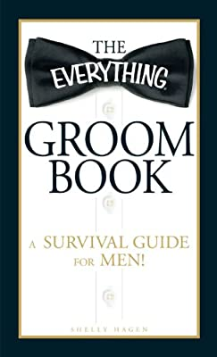 The Everything Groom Book: A survival guide for men! (Everything (Weddings)