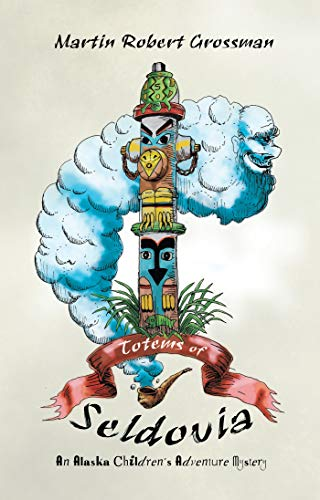 Totems of Seldovia: An Alaska Childrens Adventure Mystery