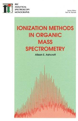 Ionization Methods in Organic Mass Spectrometry: RSC (RSC Analytical Spectroscopy Series)
