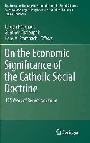 On the Economic Significance of the Catholic Social Doctrine: 125 Years of Rerum Novarum (The European Heritage in Economics and the Social Sciences)