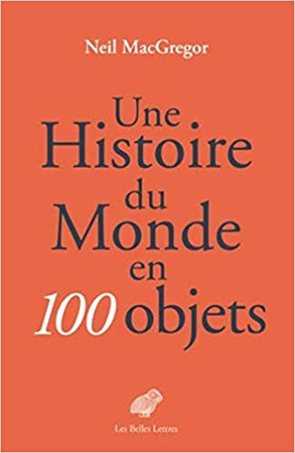 une histoire du monde en 100 objets french edition