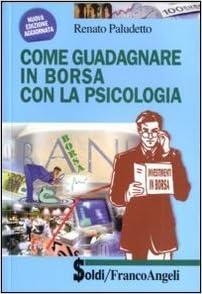 63421219a7 Come guadagnare in borsa con la psicologia: 9788856823172: Amazon.com: Books
