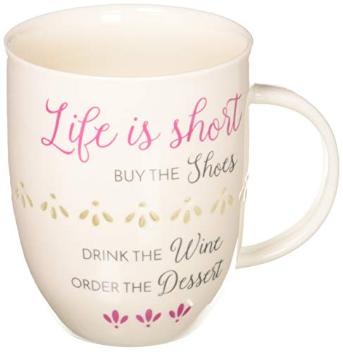 Pavilion Gift Company 66508 Life Is Short Buy The Shoes Drink The Wine Order The Dessert Cup ()