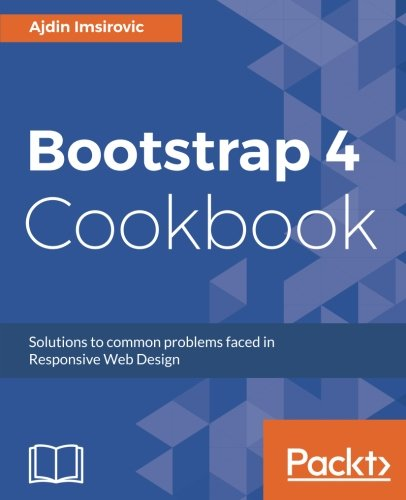 Bootstrap 4 Cookbook: Solutions to common problems faced in Responsive Web Design