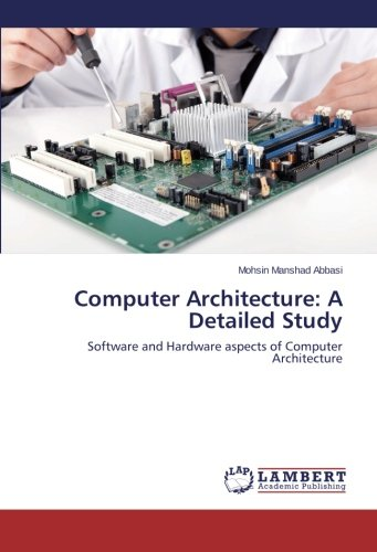 Download Computer Architecture: A Detailed Study: Software and Hardware aspects of Computer Architecture ebook