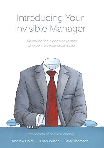 Introducing Your Invisible Manger: Revealing the hidden adversary who controls your organisation (The Invisible Manager & The Magic Sieve Book 1) ()