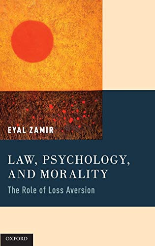 Law, Psychology, and Morality: The Role of Loss Aversion (Sway The Irresistible Pull Of Irrational Behavior)