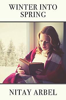 Winter Into Spring: A Romance Novella by [Arbel, Nitay]