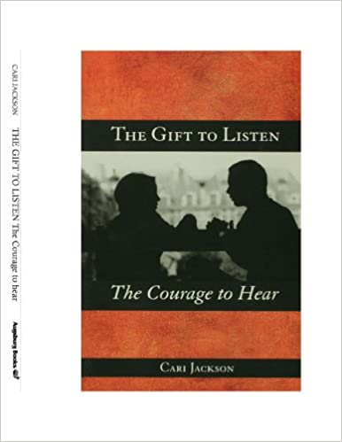 The Gift to Listen, the Courage to Hear: Cari Jackson: Amazon com: Books
