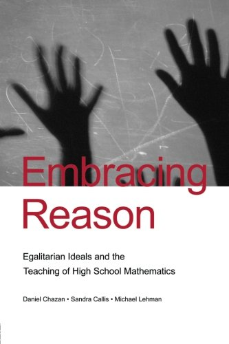 Embracing Reason: Egalitarian Ideals and the Teaching of High School Mathematics (Studies in Mathematical Thinking and L