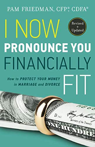 I Now Pronounce You Financially Fit: How to Protect Your Money in Marriage and Divorce (And Marriage Money Divorce)