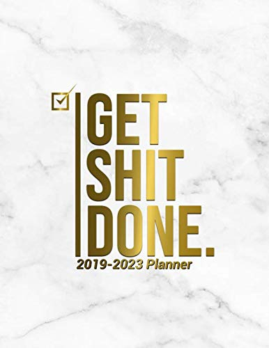 Get Shit Done 2019-2023 Planner: Marble & Gold 5 Year Planner with 60 Months Spread Calendar. 2019-2023 Five Year Schedule Agenda Organizer Business Planner Logbook Appointment Notebook.