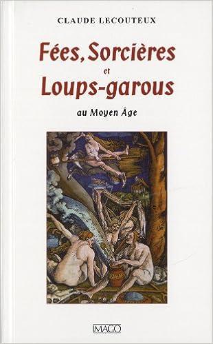 Lire en ligne Fées, sorcières et loups-garous au Moyen Age pdf