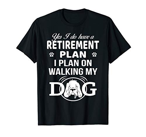 Yes I do Have Retirement Plan On Walking My Dog T-Shirt Gift