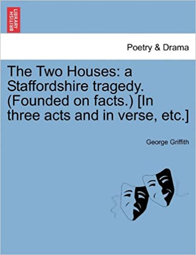Book The Two Houses: a Staffordshire tragedy. (Founded on facts.) [In three acts and in verse, etc.]