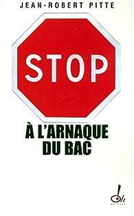 Stop à l'arnaque du bac ! Plaidoyer pour un bac utile par Jean-Robert Pitte