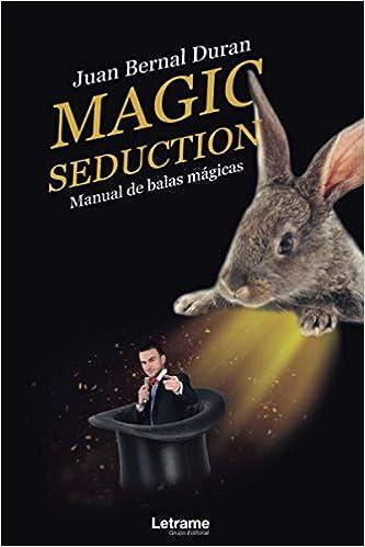 Magic seduction. Manual de balas mágicas de Juan Bernal Duran