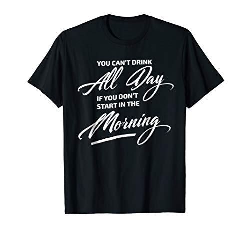 You Cant Drink All Day If You Dont Start T-shirt Halloween C