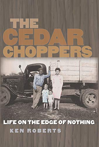 (The Cedar Choppers: Life on the Edge of Nothing (Sam Rayburn Series on Rural Life, sponsored by Texas A&M University-Commerce Book)
