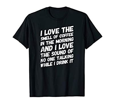 Coffee TShirt I Love The Smell Of Coffee In The Morning And