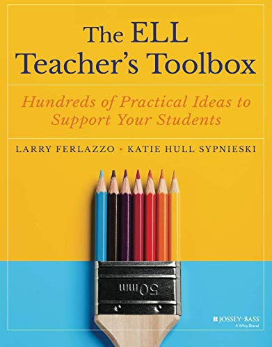 The ELL Teacher's Toolbox: Hundreds of Practical Ideas to Support Your Students (The Teacher's Toolbox