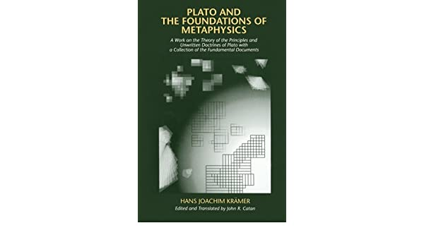 Plato and the Foundations of Metaphysics: A Work on the Theory of the Principles and Unwritten Doctrines of Plato with a Collection of the Fundamental Documents: Amazon.es: Hans Joachim Kramer, Hans Joachim