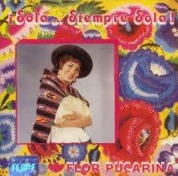 Flor Pucarina - SOLA .SIEMPRE SOLA - Amazon.com Music
