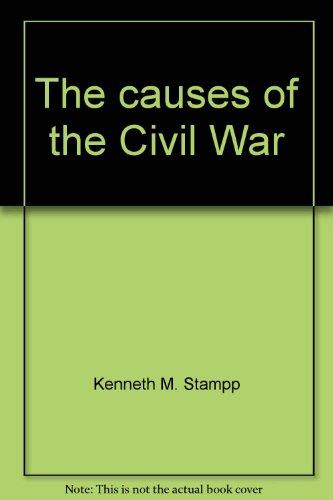 The Causes of the Civil War (The Causes Of The Civil War Kenneth Stampp)