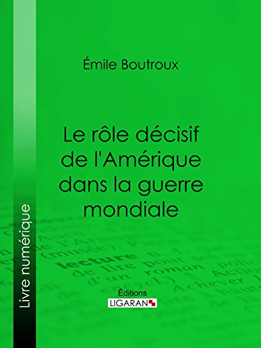 Le Rôle décisif de l'Amérique dans la guerre mondiale (French Edition)