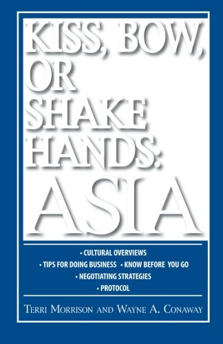 Kiss, Bow, or Shake Hands: Asia - How to Do Business in 12 Asian Countries