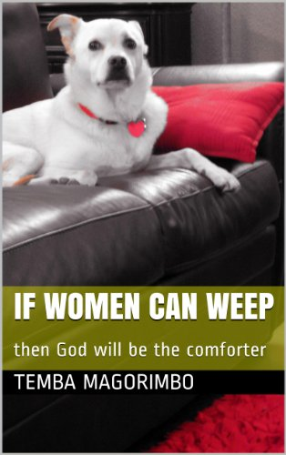 Book: If Women Can Weep - then God will be the comforter by Temba Magorimbo